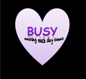 heart with words Busy making each day count